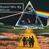 AMNIOTIC - EP 006 (Guest Mix BY Dilruk3)
