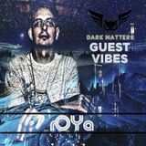 Dark Matters - Guest Vibes 10.with rOYa (09.08.2019)
