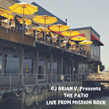THE PATIO - DJ BRIAN V. LIVE FROM MISSION ROCK IN SF