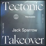 Jack Sparrow [Tectonic Takeover] - 11th February 2018
