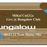 MiKel CuGGa Live @ Bungalow Club 03.11.12 Tech-House-Mix