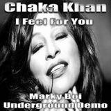 Chaka Khan - I Feel For You (Marky Boi Underground Demo)