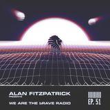 We Are The Brave Radio 051