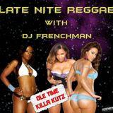 LATE NITE REGGAE [OLE TIME KILLA KUTZ] MIX WITH DJ FRENCHMAN