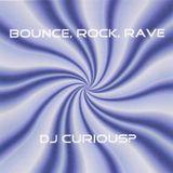BOUNCE, ROCK, RAVE