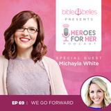 EP 69: Michayla White – We Go Forward