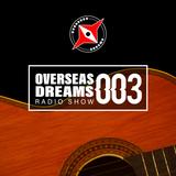 OVERSEAS DREAMS RADIO SHOW #003