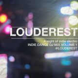 Louderest Indie Dance DJ Mix Volume 1 - A night of indie electro