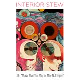 """Interior Stew #1 - """"Music That You May or May Not Enjoy"""""""