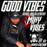 GOOD VIBES Ep. 03 HOUSE Edition (Mixed and Selected by MIKY VIBES)