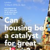Can housing be a catalyst for great places? London debate 13/14