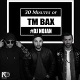 30 Minutes of TM BAX - DJ Nojan