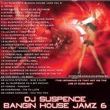 DJ Suspence Bangin House Jamz 6