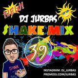 DJ JURBAS - SHAKE MIX #39
