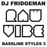 DJ Fridgeman - Bassline Styles 3 - Aug12