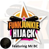 FunkJunkie Hijack Show Featuring Mr BC 13th April 2017