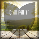 Chill Pill 11 - Morning Miracles (First Half)