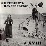 Superfuzz Reverberator # XVIII