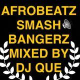 AFROBEATZ SMASH BANGERZ MIXED BY DJ QUE