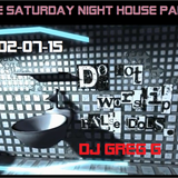 THE SATURDAY NIGHT HOUSE PARTY - 02-07-15 - DJ GREG G