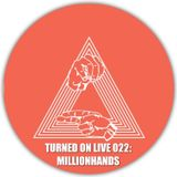 Turned On Live 022: Millionhands