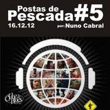 Postas de Pescada #5 16/12/12 por Nuno Cabral