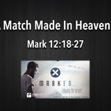 "MARKED Series- ""A Match Made In Heaven?"" Mark 12:18-27"