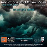 Addictions and Other Vices 401 - Days Like These!!!