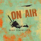 Deep Tenor City Radio Show, August 2106