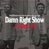 11. Oct '17 Damn Right Show