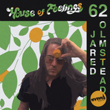 House of Feelings Radio Ep 62: 7.7.17 (Jared Olmsted)