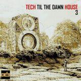 TECH TIL THE DAMN HOUSE III. Summer 2014