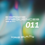 Espace fréquences 011 avec Kris Guilty - 03/04/2019
