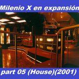 Milenio X en Expansion part 05 (House)(2001)