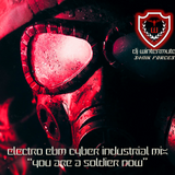 ELECTRO EBM CYBER INDUSTRIAL MIX - YOU ARE A SOLDIER NOW by DJ WINTERMUTE