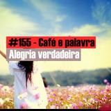 #155 - Café e palavra - Alegria verdadeira! - João 1_29-34 Compartilhe!