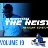 Dj Bankrobber the heist Volume 19 african edition 2018