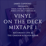 2016 James Canning presents Vinyl On The Deck - Recorded Live @ The Garden Kitchen & Bar Mixtape 1