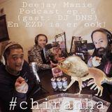Deejay Manie podcast aflevering vijf (#chiranha) (met DNS en EZD)