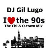DJ Gil Lugo - I Love The 90's (The Chi & O-town Mix