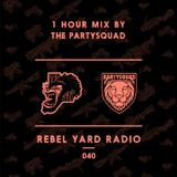 THE PARTYSQUAD PRESENTS - REBEL YARD RADIO 040