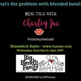 REAL TALK with CHARLEY JAI_BlendedFamilies