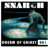 SNARCH - Dream of Galaxy EP 001