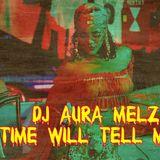 DJ AURA MELZ: TIME WILL TELL MIX