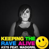 Keeping The Rave Alive Episode 375 feat. MADGRRL
