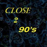 Close 2 90s