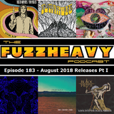 FuzzHeavy Podcast - Episode 183 - August 2018 Releases Pt I (2019-02-19)