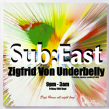 Sub:East @ Zigfrid Von Underbelly - 19th of September