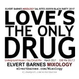 LOVE'S THE ONLY DRUG Underground House (SAINT RITES XXXVIII BLACK PARTY) March 2017 Mix