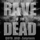 [ROTD_008] - Satyriasis (LIVE @ RAVE OF THE DEAD)